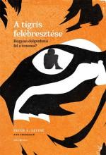 A TIGRIS FELÉBRESZTÉSE - HOGYAN DOLGOZHATÓ FEL A TRAUMA? - Ekönyv - LEVINE, PETER A.