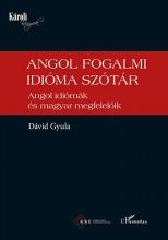 ANGOL FOGALMI IDIÓMA SZÓTÁR – ANGOL IDIÓMÁK ÉS MAGYAR MEGFELELŐIK - Ekönyv - DÁVID GYULA