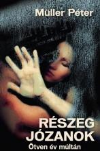 RÉSZEG JÓZANOK - ÖTVEN ÉV MÚLTÁN - ÜKH 2017 - Ekönyv - MÜLLER PÉTER