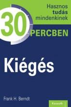 KIÉGÉS - HASZNOS TUDÁS MINDENKINEK 30 PERCBEN - Ekönyv - BERNDT, FRANK H.