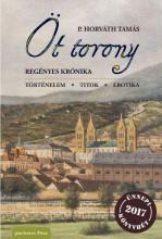 ÖT TORONY - REGÉNYES KRÓNIKA - ÜKH 2017 - Ekönyv - P. HORVÁTH TAMÁS
