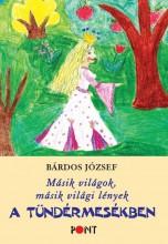 MÁSIK VILÁGOK, MÁSIK VILÁGI LÉNYEK A TÜNDÉRMESÉKBEN - ÜKH 2017 - Ekönyv - BÁRDOS JÓZSEF