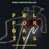 FELFORGATÁS - CÉLPONTBAN A RENDŐRSÉG - Ekönyv - BUDAI-SÁNTHA BALÁZS