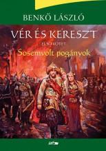VÉR ÉS KERESZT I. - SOSEMVOLT POGÁNYOK - ÜKH 2017 - Ekönyv - BENKŐ LÁSZLÓ