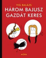 HÁROM BAJUSZ GAZDÁT KERES (2. FELÚJÍTOTT KIADÁS) - Ekönyv - VIG BALÁZS