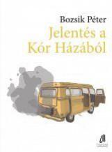 JELENTÉS A KÓR HÁZÁBÓL - Ekönyv - BOZSIK PÉTER