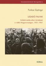 LÁZADÓ FALVAK - KOLLEKTIVIZÁLÁS ELLENI TÜNTETÉSEK - Ekönyv - FARKAS GYÖNGYI