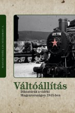 VÁLTÓÁLLÍTÁS - DIKTATÚRÁK A VIDÉKI MAGYARORSZÁGON 1945-BEN - Ekönyv - CSIKÓS GÁBOR, KISS RÉKA, Ö. KOVÁCS JÓZSE