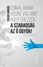 CSINÁLJANAK VÉGRE VALAMIT, HOGY ÉREZZÉK, A SZABADSÁG AZ Ő ÜGYÜK! - ÜKH 2017 - Ekönyv - KUK KÖNYV- ÉS LAPKIADÓ