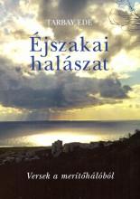 ÉJSZAKAI HALÁSZAT - VERSEK A MERÍTŐHÁLÓBÓL - ÜKH 2017 - Ekönyv - TARBAY EDE