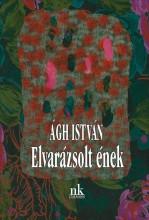 ELVARÁZSOLT ÉNEK - ÜKH 2017 - Ekönyv - ÁGH ISTVÁN