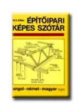ÉPÍTŐIPARI KÉPES SZÓTÁR - ANGOL-NÉMET-MAGYAR - - Ekönyv - KILLER, W.K.