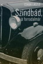 SZINDBÁD, A FORRADALMÁR - ÜKH 2017 - Ekönyv - CSABAI LÁSZLÓ
