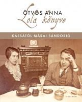 LOLA KÖNYVE - KASSÁTÓL MÁRAI SÁNDORIG - ÜKH 2017 - Ebook - ÖTVÖS ANNA