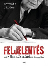 Feljelentés – Egy ügynök mindennapjai - Ekönyv - Horváth Sándor