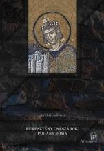 KERESZTÉNY CSÁSZÁROK, POGÁNY RÓMA - Ekönyv - ALFÖLDI ANDRÁS