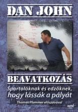 BEAVATKOZÁS - SPORTOLÓKNAK ÉS EDZŐKNEK, HOGY LÁSSÁK A PÁLYÁT - Ekönyv - JOHN, DAN