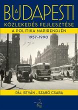 A BUDAPESTI KÖZLEKEDÉS FEJLESZTÉSE A POLITIKA NAPIRENDJÉN 1957-1990 - ÜKH 2017 - Ekönyv - PÁL ISTVÁN-SZABÓ CSABA
