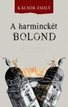 A HARMINCKÉT BOLOND - ÜKH 2017 - Ekönyv - KÁCSOR ZSOLT