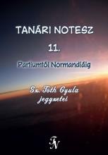 TANÁRI NOTESZ 11. - ÜKH 2017 - PARTIUMTÓL NORMANDIÁIG - Ekönyv - SZ. TÓTH GYULA