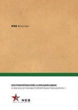SÚLYPONTÁTHELYEZÉS A DIPLOMÁCIÁBAN - NEB KÖNYVTÁR - Ekönyv - NEMZETI EMLÉKEZET BIZOTTSÁGÁNAK HIVATALA