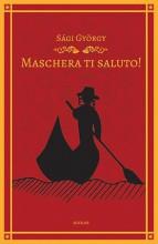 MASCHERA TI SALUTO! - ÜKH 2017 - Ekönyv - SÁGI GYÖRGY