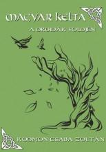 MAGYAR KELTA - A DRUIDÁK FÖLDJÉN - Ekönyv - KÖDMÖN CSABA ZOLTÁN