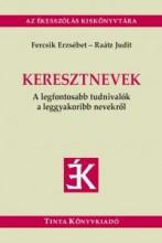 KERESZTNEVEK - A LEGFONTOSABB TUDNIVALÓK A LEGGYAKORIBB NEVEKRŐL - Ekönyv - FERCSIK ERZSÉBET, RAÁTZ JUDIT