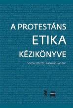 A PROTESTÁNS ETIKA KÉZIKÖNYVE - Ekönyv - FAZEKAS SÁNDOR