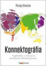 KONNEKTOGRÁFIA - A GLOBÁLIS CIVILIZÁCIÓ JÖVŐJÉNEK FELTÉRKÉPEZÉSE - Ekönyv - KHANNA, PARAG
