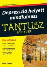 DEPRESSZIÓ HELYETT MINDFULNESS - TANTUSZ KÖNYVEK - Ebook - GEBKA, ROBERT