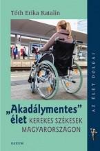 AKADÁLYMENTES ÉLET - KEREKES SZÉKESEK MAGYARORSZÁGON - Ebook - TÓTH ERIKA KATALIN
