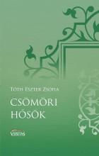 CSÖMÖRI HŐSÖK - VERITAS FÜZETEK 7. - Ekönyv - TÓTH ESZTER ZSÓFIA