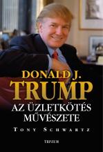 DONALD J. TRUMP - AZ ÜZLETKÖTÉS MŰVÉSZETE - Ekönyv - SCHWARTZ, TONY