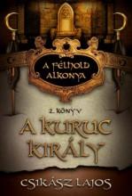 A KURUC KIRÁLY 2. - A FÉLHOLD ALKONYA - Ekönyv - CSIKÁSZ LAJOS