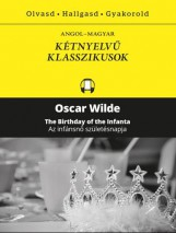 AZ INFÁSNŐ SZÜLETÉSNAPJA - KÉTNYELVŰ KLASSZIKUSOK - Ebook - WILDE, OSCAR