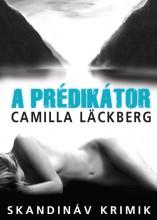 A PRÉDIKÁTOR - SKANDINÁV KRIMIK - Ekönyv - LÄCKBERG, CAMILLA