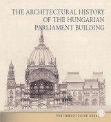 THE ARCHITECTURAL HISTORY OF THE HUNGARIAN PARLIAMENT BUILDING - Ekönyv - ANDRÁSSY DOROTTYA