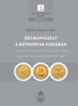 ÉRCBÁNYÁSZAT A BÁTHORYAK KORÁBAN - Ekönyv - MÁTYÁS-RAUSCH PETRA