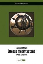 ÉLTESSE MEGÍRT ISTENE - ÍRÁSOK KÖLTŐKRŐL - Ekönyv - TARJÁN TAMÁS