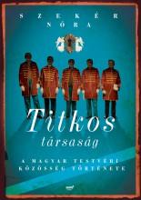 TITKOS TÁRSASÁG - A MAGYAR TESTVÉRI KÖZÖSSÉG TÖRTÉNETE - Ekönyv - SZEKÉR NÓRA