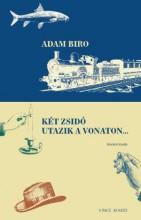 KÉT ZSIDÓ UTAZIK A VONATON ... - BŐVITETT KIADÁS - Ekönyv - BÍRÓ ÁDÁM
