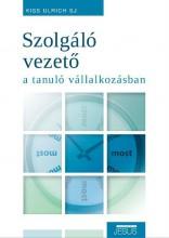 SZOLGÁLÓ VEZETŐ A TANULÓ VÁLLALKOZÁSBAN - Ekönyv - KISS ULRICH SJ