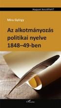 AZ ALKOTMÁNYOZÁS POLITIKAI NYELVE 1848-49-BEN - Ekönyv - MIRU GYÖRGY