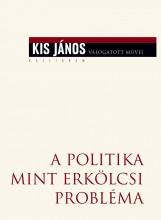 A POLITIKA MINT ERKÖLCSI PROBLÉMA - Ebook - KIS JÁNOS