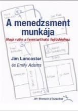 A MENEDZSMENT MUNKÁJA - NAPI RUTIN A FENNTARTHATÓ FEJLŐDÉSHEZ - Ebook - LANCASTER, JIM - ADAMS, EMILY