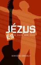 Jézus és a rock and roll - Tanúságtétel és freestyle nekifutás - Ekönyv - Horváth Gergely