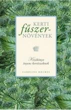 KERTI FŰSZERNÖVÉNYEK - KÉZIKÖNYV ÍNYENC KERTÉSZEKNEK - Ekönyv - HOLMES, CAROLINE