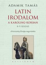 LATIN IRODALOM A KAROLING-KORBAN 8-9. SZÁZAD - Ebook - ADAMIK TAMÁS