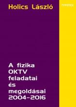 A FIZIKA OKTV FELADATAI ÉS MEGOLDÁSAI 2004–2016 - Ekönyv - HOLICS LÁSZLÓ